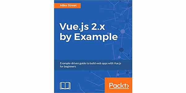 Vue.js 2.x by Example - создание веб-приложений с помощью Vue.js